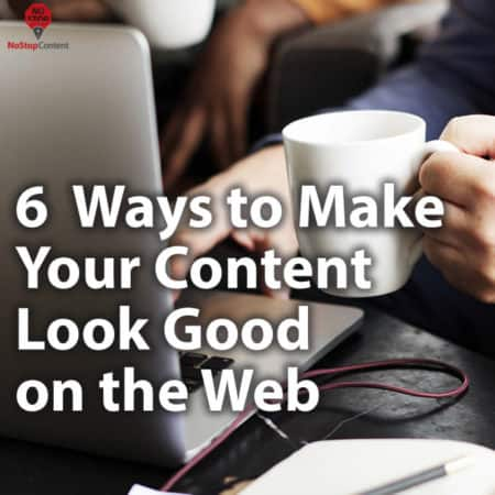 6 Common Sense Ways to Make Your Content Look Good on the Web