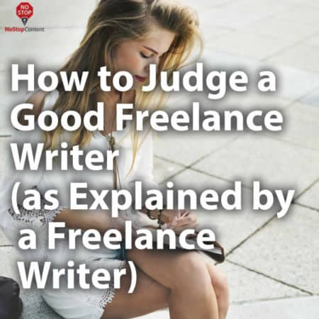 How to Judge a Good Freelance Writer (as Explained by a Freelance Writer)