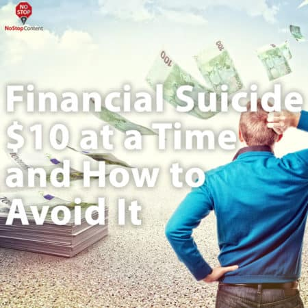 Financial Suicide $10 at a Time and How to Avoid It