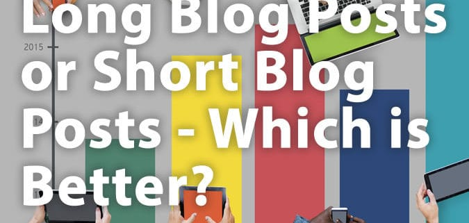 Long Blog Posts or Short Blog Posts – Which is Better? | Content