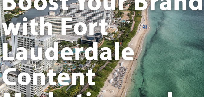 Boost Your Brand with Fort Lauderdale Content Marketing and SEO